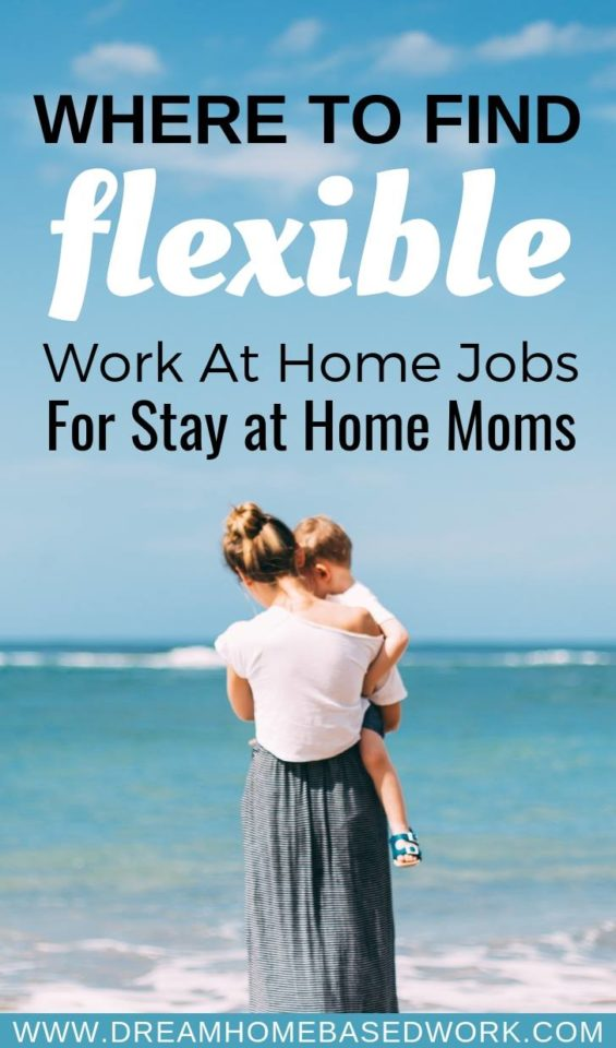 Where To Find Flexible Work At Home Jobs For Stay at Home Moms