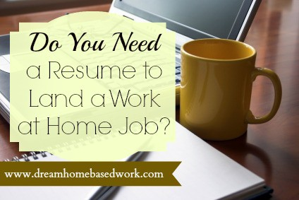 do you need a resume to land a work at home job
