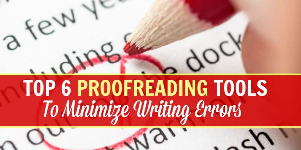 Top 6 Proofreading Tools To Minimize Writing Errors