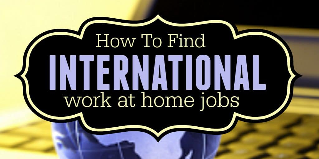 International Work At Home Jobs And Online Money Making Ideas