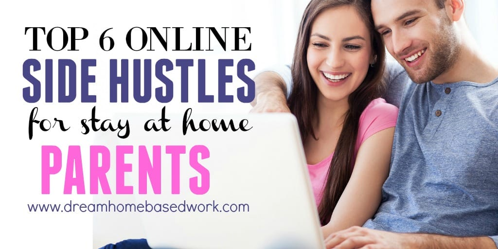 Top 6 Online Side Hustles for Stay at Home Moms and Dads