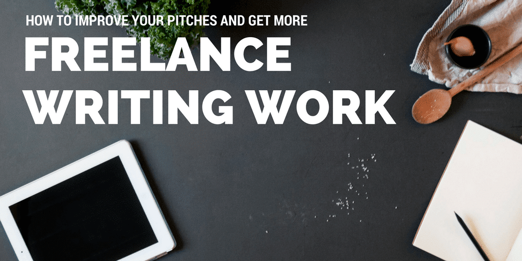 How to Improve Your Pitches and Get More Freelance Writing Work