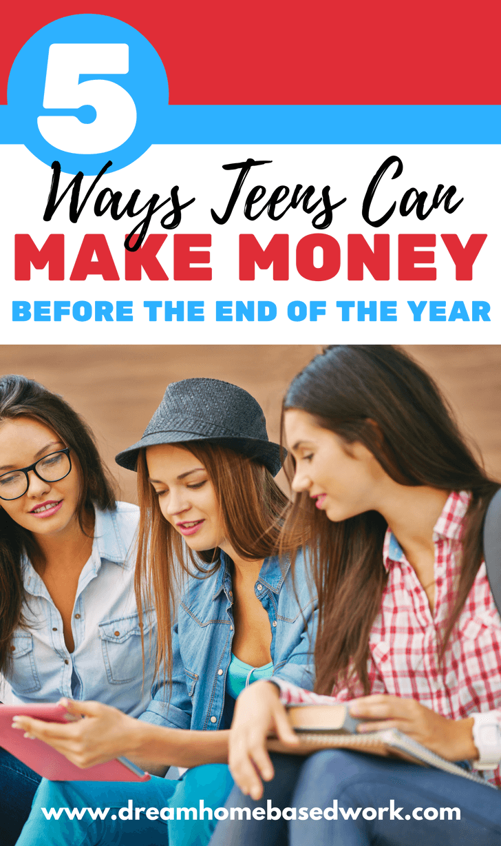 5 Fast Ways Teen Can Make Money Before the End of the Year - Dream Home Based Work