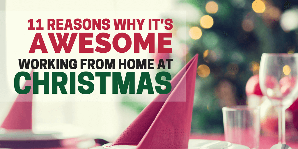 11 Reasons It's Awesome Working From Home At Christmas