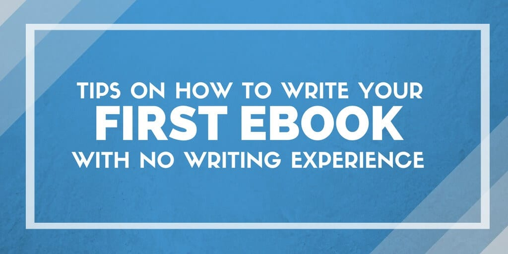 How to Write Your First Ebook with No Writing Experience