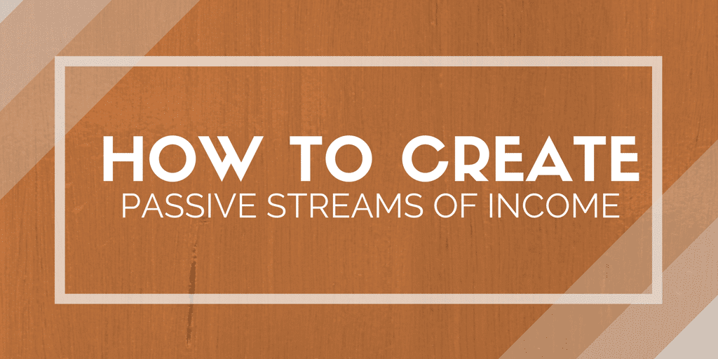 How to Create Passive Streams of Income
