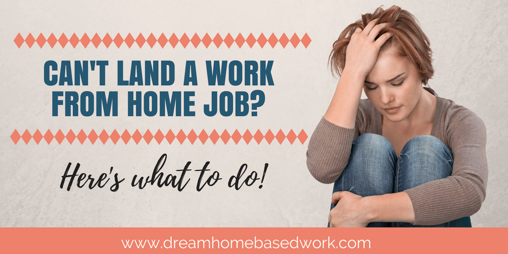 What To Do When You Can't Land a Work From Home Job