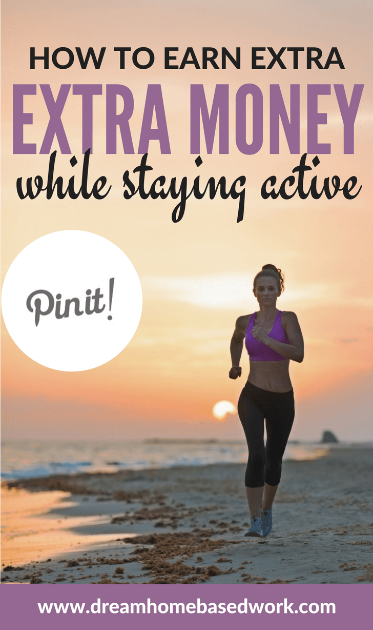If you're not a big fan of sitting for long periods of time, there are plenty of ways to earn extra money while staying active and healthy.