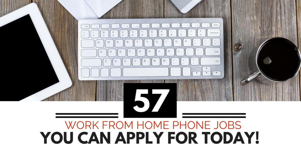 57 Work from Home Phone Jobs You Can Apply for Today!