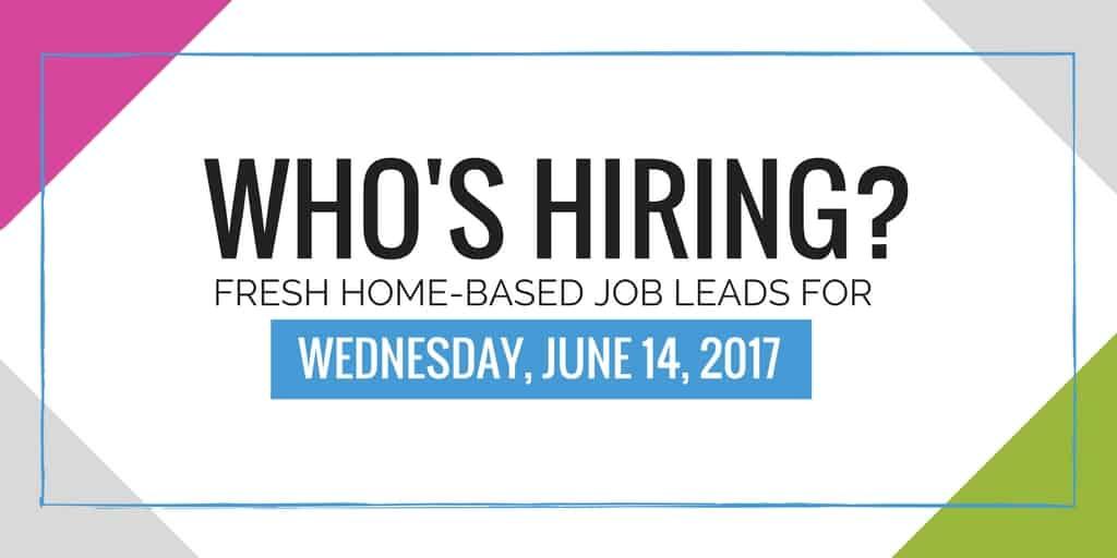 Fresh Home Based Job Leads for June 14,2017