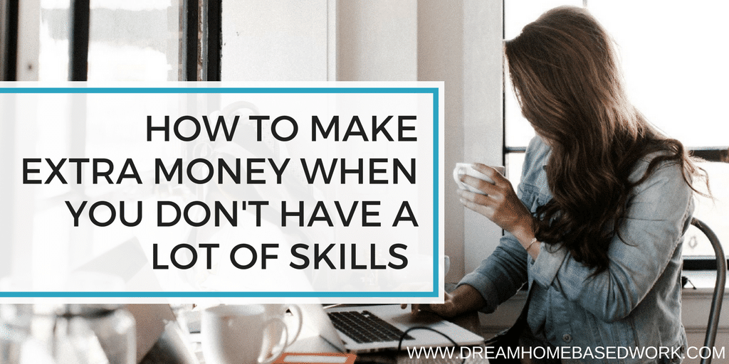 How to Make Extra Money When You Don't Have A Lot of Skills