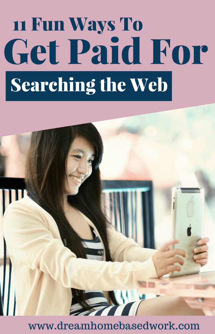 11 Fun Ways To Get Paid for Searching the WebDid you know that you can actually get paid for doing something you already enjoy doing, for instance, searching the web? Yes, you can make money by simply searching the web from home.